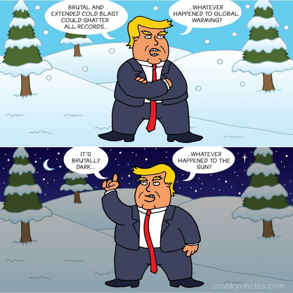 "Two cartoons of Donald Trump, one showing him in the snow saying ""whatever happened to global warming?,"" and one of him at night saying ""whatever happened to the sun?"""